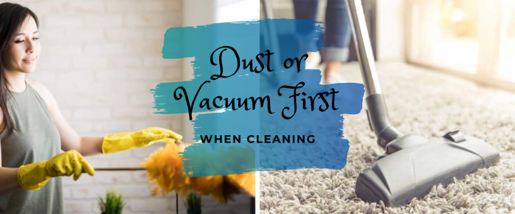 Dust or Vacuum First When Cleaning