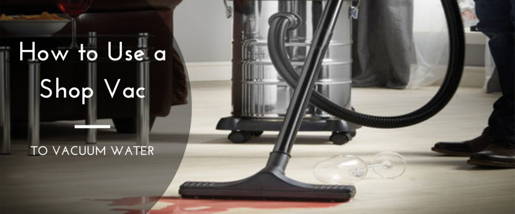 How to Use a Shop Vac to Vacuum Water