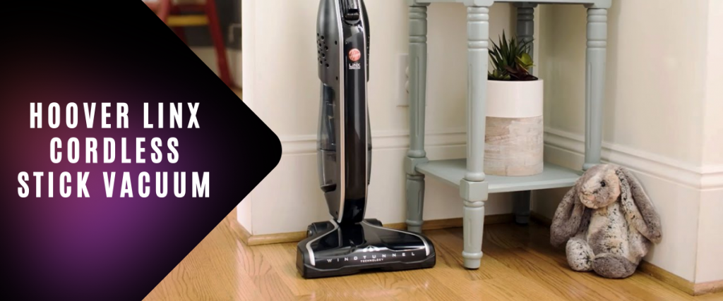 Hoover Linx Cordless Stick Vacuum Review